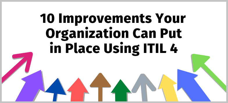 10 Improvements Your Organization Can Put in Place Using ITIL 4