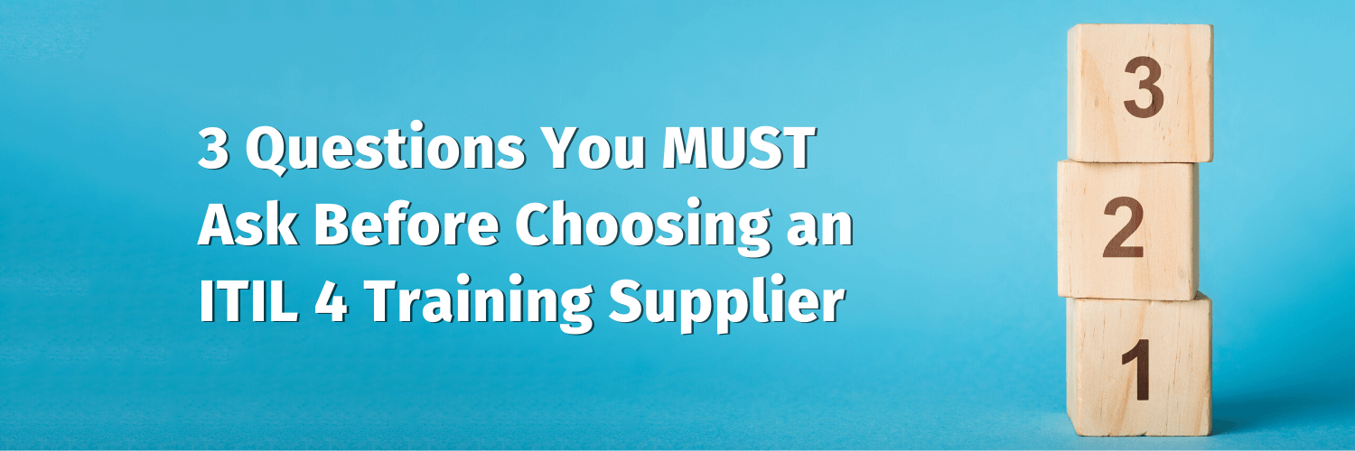 3 Questions You MUST Ask Before Choosing an ITIL 4 Training Supplier