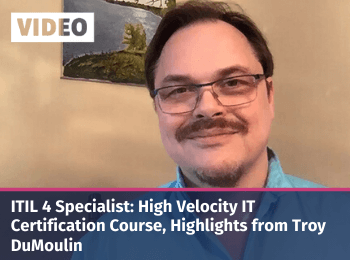 ITIL 4 Specialist: High Velocity IT Certification Course, Highlights from Troy DuMoulin